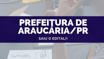CONCURSO PREFEITURA DE ARAUCÁRIA/PR (02/10/2019): Saiu o edital!!