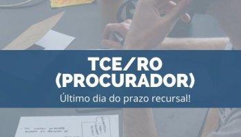 CONCURSO TCE/RO (Procurador) (19/11/2019): Último dia do prazo recursal!!