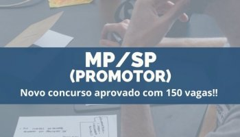 CONCURSO MP/SP 2020 (Promotor) (04/12/2019): Novo concurso aprovado com 150 vagas!!