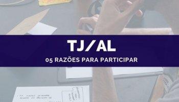 TJ/AL: 05 Razões para Participar