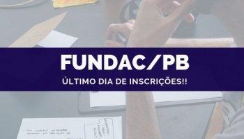 CONCURSO FUNDAC/PB (07/10/2019): Último dia de inscrições!! Oferta de 400 vagas!!