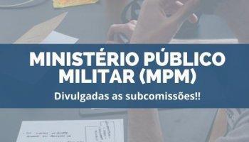 CONCURSO DO MINISTÉRIO PÚBLICO MILITAR (MPM) (03/12/2019): Divulgadas as subcomissões!!
