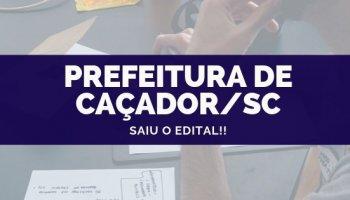 CONCURSO PREFEITURA DE CAÇADOR/SC (08/10/2019): Saiu o edital!!