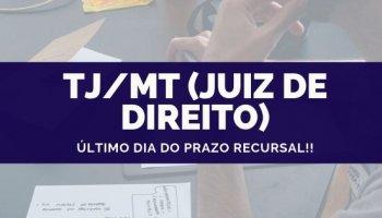 CONCURSO TJ/MT (Juiz de Direito) (25/09/19): Último dia do prazo recursal!!