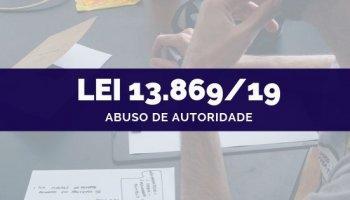 Lei 13.869/19 (Abuso de Autoridade)