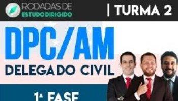 Curso | Rodadas de Estudo Dirigido | 1ª Fase | Concurso | Delegado da Polícia Civil do Amazonas (DPC/AM) | Turma 2