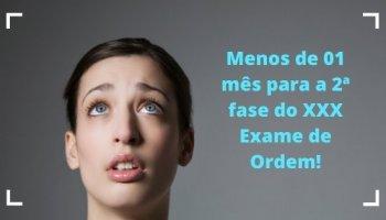 Menos de 01 mês para a 2ª fase do XXX Exame de Ordem!