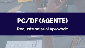 CONCURSO PC/DF (Agente) (25/05/2020): Reajuste salarial aprovado