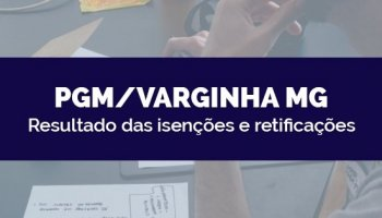 CONCURSO PGM/VARGINHA/MG (28/04/2020): Resultado das isenções e retificações