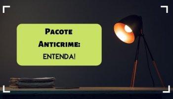 Pacote Anticrime: Entenda!