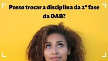 Posso trocar a disciplina da 2ª fase da OAB?