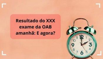 Resultado do XXX exame da OAB amanhã: E agora?