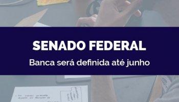CONCURSO SENADO FEDERAL (20/05/2020): Banca será definida até junho