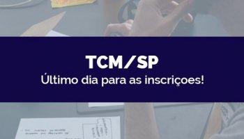 CONCURSO TCM/SP (23/04/2020): Último dia para as inscrições!