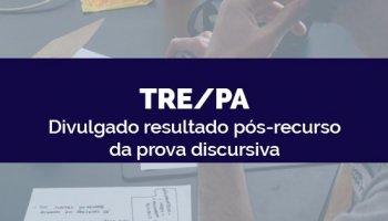 CONCURSO TRE/PA (04/05/2020): Divulgado resultado pós-recurso da prova discursiva