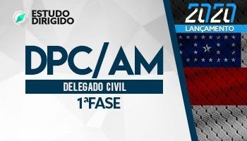 Curso | Concurso DPC AM | Delegado de Polícia | 1ª Fase | Estudo Dirigido
