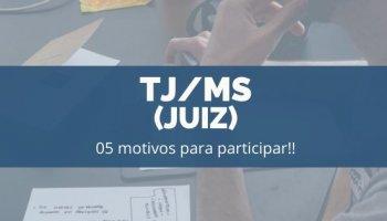 TJ/MS (JUIZ): 05 MOTIVOS PARA PARTICIPAR