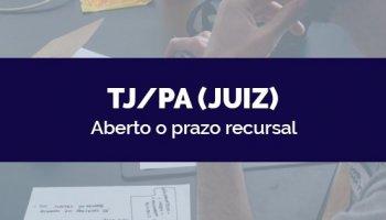 CONCURSO TJ/PA (Juiz) (11/05/2020): Aberto o prazo recursal