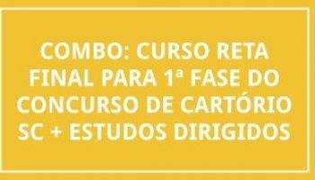 COMBO: CURSO RETA FINAL PARA 1ª FASE DO CONCURSO DE CARTÓRIO SC + ESTUDOS DIRIGIDOS