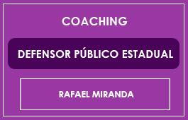 COACHING - DEFENSOR PÚBLICO ESTADUAL - Prof. Rafael Miranda