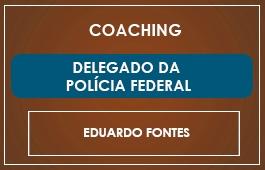 COACHING - DELEGADO FEDERAL - Prof. Eduardo Fontes