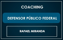 COACHING DEFENSOR PÚBLICO FEDERAL - Prof. Rafael Miranda