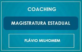 COACHING - MAGISTRATURA ESTADUAL - Prof. Flávio Milhomem