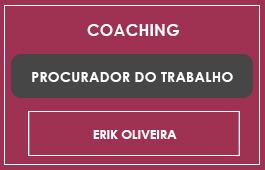 COACHING PROCURADOR DO TRABALHO - Prof. Erik Oliveira
