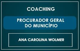 COACHING - PROCURADOR DO MUNICÍPIO - Prof. Ana Carolina Wolmer