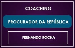 COACHING - PROCURADOR DA REPÚBLICA - Prof. Fernando Rocha