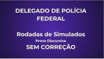PACOTE DE SIMULADOS | Concurso DPF | Delegado Federal | Prova Discursiva | Rodadas de Simulados | SEM CORREÇÃO