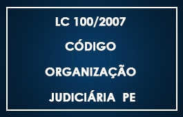 LC 100 - CÓDIGO DE ORGANIZAÇÃO JUDICIÁRIA PE