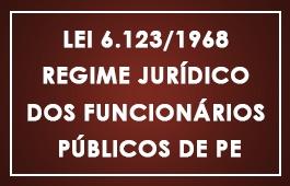 Lei 6.123/1968 Regime Jurídico dos Funcionários Públicos de PE - Art 01 ao 269