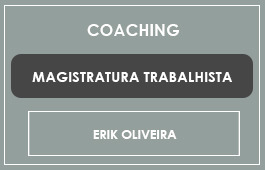 COACHING - MAGISTRATURA TRABALHISTA - Prof. Erik Oliveira
