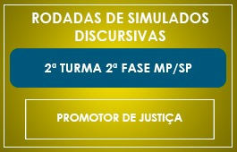 NOVO CURSO - RODADAS DE SIMULADOS - 2ª FASE - PROMOTOR DE JUSTIÇA - MP/SP