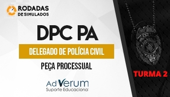 Curso | Concurso DPC PA | Delegado de Polícia Civil | Peça Processual | Rodadas de Simulados | Turma 2