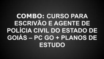 COMBO: CURSO PARA ESCRIVÃO E AGENTE DE POLÍCIA CIVIL DO ESTADO DE GOIÁS – PC GO + PLANOS DE ESTUDO