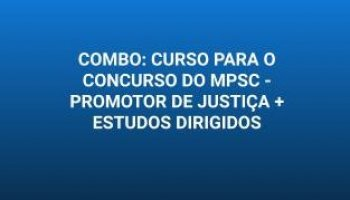 COMBO: CURSO PARA O CONCURSO DO MPSC - PROMOTOR DE JUSTIÇA + ESTUDOS DIRIGIDOS