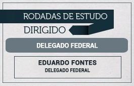 RODADAS DE ESTUDO DIRIGIDO - 1ª FASE - CURSO DELEGADO FEDERAL
