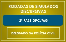 RODADAS DE SIMULADOS - 2ª FASE - CURSO DELEGADO DPC/MG