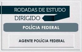 RODADAS DE ESTUDO DIRIGIDO - CURSO AGENTE POLÍCIA FEDERAL PÓS-EDITAL