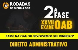 Curso | Rodadas de Simulados | 2ª Fase | XXVII Exame OAB | Direito Administrativo