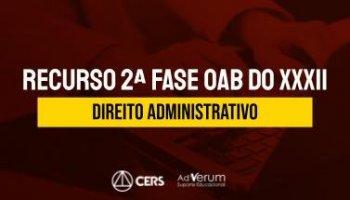 Recurso | OAB | 2ª Fase | Direito Administrativo | XXXII Exame de Ordem