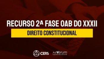 Recurso | OAB | 2ª Fase | Direito Constitucional | XXXII Exame de Ordem