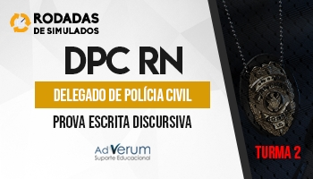 Curso | Concurso DPC RN | Delegado de Polícia Civil | Prova Escrita Discursiva | Rodadas de Simulados | Turma 2