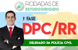 Curso | Rodadas de Estudo Dirigido | 1ª Fase | Concurso Delegado da Polícia Civil de Roraima (DPC/RR)