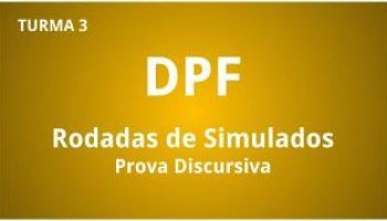 Curso   Concurso DPF   Delegado Federal   Prova Discursiva   Rodadas de Simulados   Turma 3
