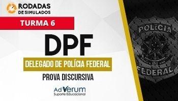 Curso | Concurso DPF | Delegado Federal | Prova Discursiva | Rodadas de Simulados | Turma 6