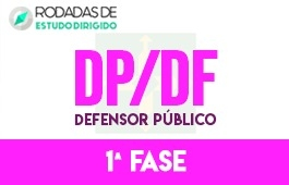 Curso | Rodadas de Estudo Dirigido | 1ª Fase | Concurso Defensor Público do Distrito Federal (DP/DF)