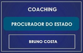 COACHING - PROCURADOR DO ESTADO - Prof. Bruno Costa